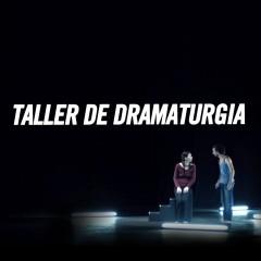 TALLER DE DRAMATURGIA